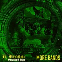 More Bands — D. Brown the Begotten Son