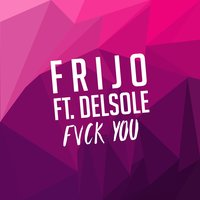 Fuck You — Frijo, Delsole