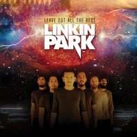 Leave out All the Rest — Linkin Park