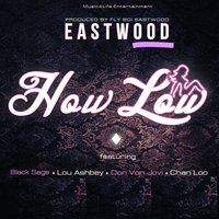How Low — Black Sage, Don Von Jovi, Chan Loo, Fly Boi Eastwood, Lou Ashbey