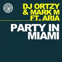 Party in Miami — Mark.M, DJ Ortzy & Mark M. feat. Aria, DJ Ortzy & Mark.M Feat. Aria, DJ Ortzy with Mark M. feat. Aria