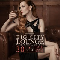 Big City Lounge, Vol. 4 (30 Late Night Tunes) — сборник