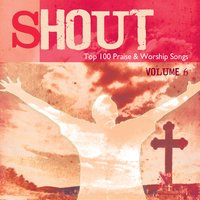 Shout – Top Praise & Worship Songs, Vol. 6 — сборник