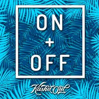 On and Off — Kash'd Out