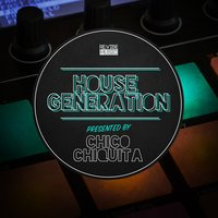 House Generation Presented by Chico Chiquita — сборник
