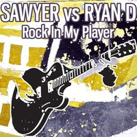Rock in My Player — Sawyer, Ryan D