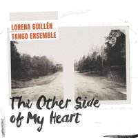 The Other Side of My Heart — Lorena Guillén Tango Ensemble