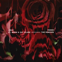 Roses, The Remixes — JiKay, MNKN, Jengi, Cat Clark, Al Rocco & JiKay & Kino Beats