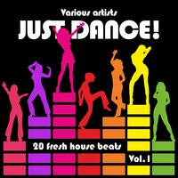 Just Dance! (20 Fresh House Beats), Vol. 1 — сборник