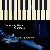 Something About Your Music — Dean Krippaehne