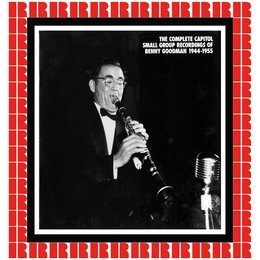 The Complete Capitol Small Group Recordings, 1944-1955 — Benny Goodman & His Orchestra