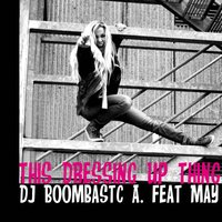 This Dressing Up Thing — DJ Boombastic A, DJ Boombastic A feat. May, MAY