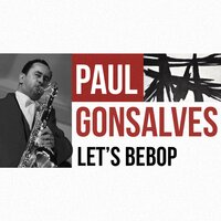 Let's Bebop — Paul Gonsalves