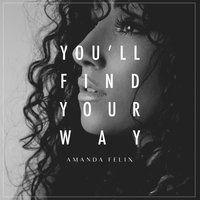 You'll Find Your Way — Amanda Felix
