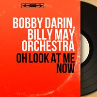 Oh Look At Me Now — Ирвинг Берлин, Bobby Darin, Billy May Orchestra