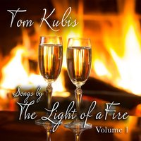 Songs by the Light of a Fire, Vol. 1 — Tom Kubis