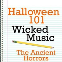 Halloween 101 - Wicked Music — The Ancient Horrors