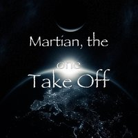 Take Off — Martian, The One