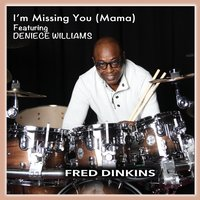 I'm Missing You (Mama) — Deniece Williams, Fred Dinkins