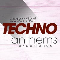 Essential Techno Anthems Experience — сборник