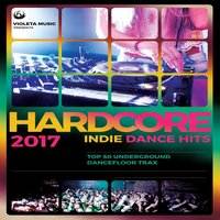 Hardcore Indie Dance Hits 2017 (50 Underground Dancefloor Trax) — Workout Electronica