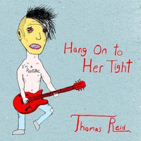 Hang on to Her Tight — Thomas Reid