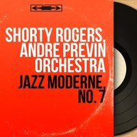 Jazz moderne, no. 7 — Shorty Rogers, Andre Previn Orchestra