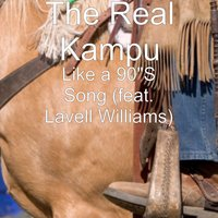 Like a 90's Song — The Real Kampu, Lavell Williams