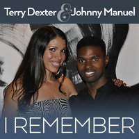I Remember — Terry Dexter & Johnny Manuel