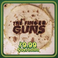 9.99 Quesadilla — The Finger Guns