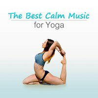 The Best Calm Music for Yoga – Corepower Yoga Poses to Be Fit and Workout, Get Strength and Flexibility, Pilates Exercises, Relaxation Music for Weigh Loss — Various Atists