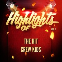 Highlights of the Hit Crew Kids, Vol. 1 — The Hit Crew Kids