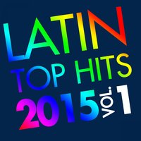 Latin Top Hits 2015, Vol. 1 — сборник