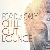For Djs Only: Chillout Lounge — сборник