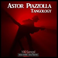 Tangology - 100 Original Recordings - Digitally Remastered — Астор Пьяццолла