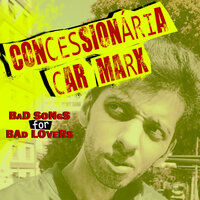 Bad Songs for Bad Lovers — Concessionária Car Marx
