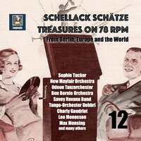 Schellack Schätze: Treasures on 78 RPM from Berlin, Europe and the World, Vol. 12 — New Mayfair Dance Orchestra, Harry Jackson Dance Orchestra, Dajos Bela Dance Orchestra, Sophie Tucker, Vienna Moulin Rouge Orchestra, Odeon Dance Orchestra, Оскар Штраус