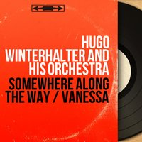 Somewhere Along the Way / Vanessa — Hugo Winterhalter and His Orchestra