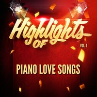 Highlights of Piano Love Songs, Vol. 1 — Piano Love Songs