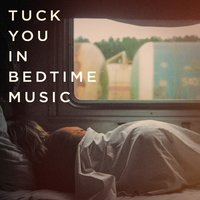 Tuck You in Bedtime Music — Deep Sleep Relaxation, Ocean Waves For Sleep, Meditation Mantras Guru, Sleep Horizon Academy, Deep Sleep Relaxation, Ocean Waves For Sleep, Sleep Horizon Academy