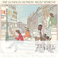 The London Howlin' Wolf Sessions — Howlin' Wolf, Eric Clapton, Steve Winwood, Bill Wyman, Charlie Watts
