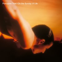 On the Sunday of Life — Porcupine Tree