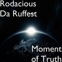 Moment of Truth — Rodacious Da Ruffest