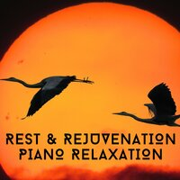 Rest & Rejuvenation Piano Relaxation — Relaxing Chill Out Music