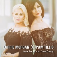 Come See Me and Come Lonely — Lorrie Morgan, Pam Tillis, Lorrie Morgan & Pam Tillis