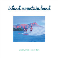 Warm Waves + Sunny Days — Island Mountain Band