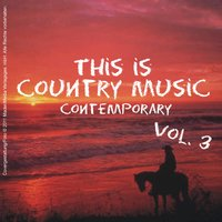 This Is Country Music (Contemporary) - Vol. 3 — сборник