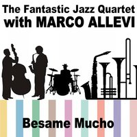 Besame Mucho — The Fantastic Jazz Quartet, Marco Allevi, Marco Detto