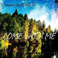 Come With Me — Sammy Jay Rustin III