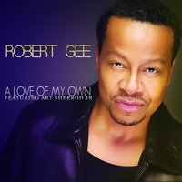 A Love of My Own — Robert Gee, Art Sherrod Jr.